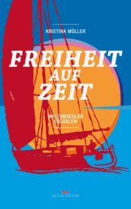 Freiheit auf Zeit - Literaturboot - Abenteuer & Fernweh, Buchkritiken, Empfehlung, Yachten & Segler